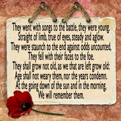 """Ode of remembrance... This is part of the poem """"For The Fallen"""" by Laurence Binyon (1869–1943) ..... Click here for the full poem >> http://www.awm.gov.au/commemoration/customs/poems/#fallen"""
