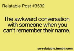 Worst when it's like the third time you've talked to them.