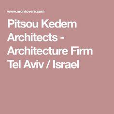 Pitsou Kedem Architects - Architecture Firm Tel Aviv / Israel
