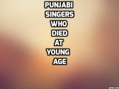 Punjabi Singers||died||at young age