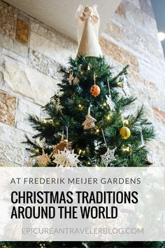 At Frederik Meijer Gardens & Sculpture Park in Grand Rapids, Michigan, you can learn all about Christmas and holiday traditions from around the world at this annual exhibit.
