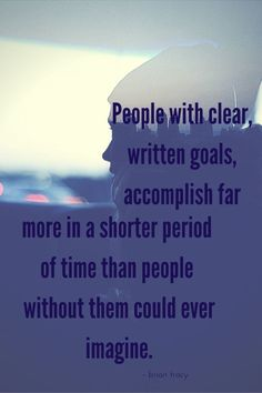 People with clear, written goals, accomplish far more in a...