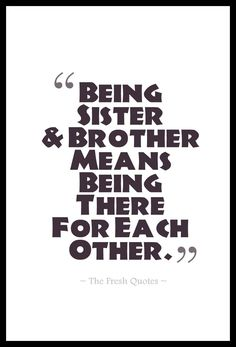 Being Sister And Brother Means Being There For Each Other