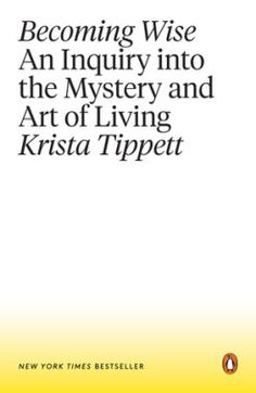 Becoming Wise: An Inquiry into the Mystery and Art of Living by Krista Tippett 1101980311 9781101980316 Self Love Books, Good Books, Books To Read, Free Books, Date, Best Inspirational Books, The Art Of Listening, Daring Greatly, Penguin Books