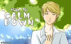 """WikiHow [GUIDE] - How to Calm Down - """"Start with the mindset of knowing that you have control of how you choose to perceive the situation. All you need is a little help to convince your fight or flight responses to see it that way too...."""""""
