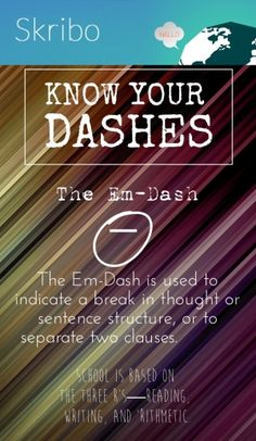 The em-dash _ know your dashes the em-dash is used to indicate a break in thought or sentence structure, or to separate two clauses. school is based on the three r's—reading,