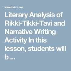 Literary Analysis of Rikki-Tikki-Tavi and Narrative Writing Activity In this lesson, students will b ...