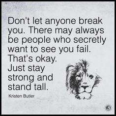 Don't let anyone break you. There may always be people who secretly want to see you fail. That's okay. Just stay strong and stand tall. - Kristen Butler  #powerofpositivity #positivewords #positivethinking #inspiration #quotes