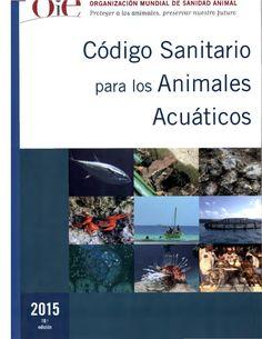 Código sanitario para los animales acuáticos / Organización Mundial de Sanidad Animal. Organización Mundial de Sanidad Animal, 2015