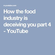 How the food industry is deceiving you part 4 - YouTube