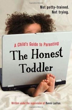 The Honest Toddler: A Child's Guide to Parenting by The Honest Toddler, http://www.amazon.co.uk/dp/1409129314/ref=cm_sw_r_pi_dp_4HDRrb02X8CBD