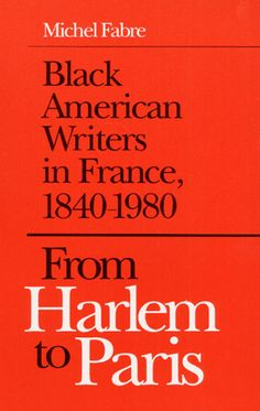 """Black American Writers In France, 1840-1980: From Harlem to Paris."" 'The list of individuals profiled in this thoughtful, eye-opening study is a veritable who's who of black America literature. By discussing the effects of both world wars and the ideologies of the Harlem Renaissance, the French Negritude movement, and Black Power in Paris, Fabre enriches our understanding of black history, culture, and art on both sides of the Atlantic."