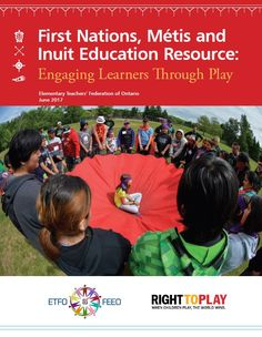 First Nations, Metis and Inuit education resource: Engaging learners through play. (2017). Elementary Teachers' Federation of Ontario