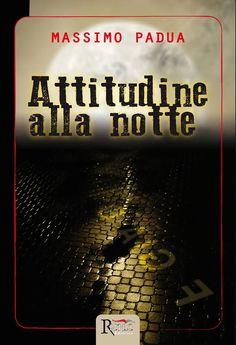 Attitudine alla notte - Massimo Padua - Recensioni su Anobii
