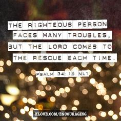Many are the afflictions of the righteous: but the Lord delivereth him out of them all..kjv-vg