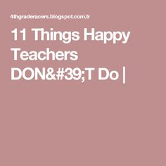 11 Things Happy Teachers DON'T Do |