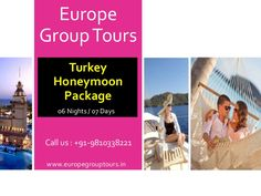 Europe Group Tours offers Best Luxury Honeymoon Tour Packages for Turkey from Delhi India with all inclusive resorts, hotels and cover all romantic destinations, sightseeing and most visited places in Turkey.
