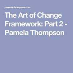 The Art of Change Framework: Part 2 - Pamela Thompson