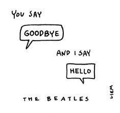 lyrics from 'Hello, Goodbye' by The Beatles ~ artwork from 365 illustrated lyrics project ny Brigitte Liem Beatles Songs, Beatles Quotes, Beatles Art, Song Lyrics Art, Song Lyric Quotes, Music Quotes, Words Quotes, Wicked Musical Quotes, Lyric Art
