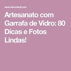 Artesanato com Garrafa de Vidro: 80 Dicas e Fotos Lindas!