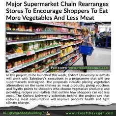 This is huge news!! _ UK Supermarket Sainsbury's is rearranging its supermarket aisles in an attempt to persuade shoppers to eat less meat. _ In the project to be launched this week Oxford University scientists will work with Sainsburys executives in a pr