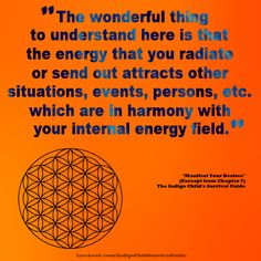 Everything is energy. Scientists are even proving that thoughts are energy. What you send out is what you will attract.