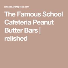 The Famous School Cafeteria Peanut Butter Bars | relished