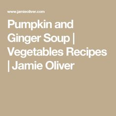Pumpkin and Ginger Soup | Vegetables Recipes | Jamie Oliver
