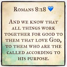 Romans 8:28 KJV - my favorite verse.