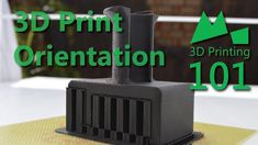 The Best Way to Orient your 3D Prints - 3D Printing 101