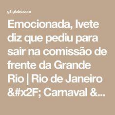 Emocionada, Ivete diz que pediu para sair na comissão de frente da Grande Rio | Rio de Janeiro / Carnaval / Carnaval 2017 no Rio de Janeiro | G1