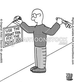 Use the right tool for the right job. (Hammer? Wrench? - It's all good.)