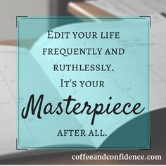 Unfinished business can create mental roadblocks. Edit your space and move forward.