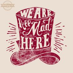 We are All Mad Here| by ShirtSayings