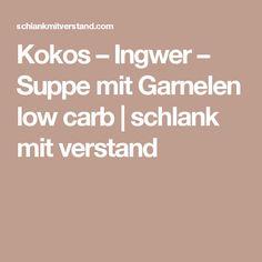 Kokos – Ingwer – Suppe mit Garnelen low carb | schlank  mit  verstand