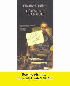 Ceremonie de cloture (French Edition) (9782868696311) Elizabeth Tallent , ISBN-10: 2868696317  , ISBN-13: 978-2868696311 ,  , tutorials , pdf , ebook , torrent , downloads , rapidshare , filesonic , hotfile , megaupload , fileserve