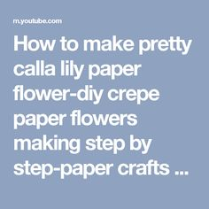 How to make  pretty calla lily paper flower-diy crepe paper flowers making step by step-paper crafts - YouTube