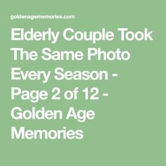 Elderly Couple Took The Same Photo Every Season - Page 2 of 12 - Golden Age Memories