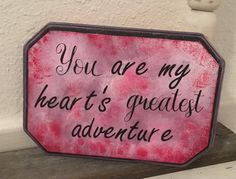 You Are My Heart's Greatest Adventure Wood Sign.  by ASparkofSnark