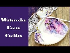 Watercolor Dress Cookies. Mother's Day cookies. Natural food colors. - YouTube
