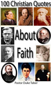 This little book will stir your faith as you read the words of Christians who have fought the good fight of faith. 100 Christian quotes on the subject of faith from Christians of all denominations and creeds are included. Part of the 100 Christian quotes series.