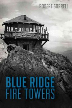 Fire lookout towers have graced the highest peaks in the Blue Ridge Mountains for more than a century. Early mountaineers and conservationists began constructing lookouts during the late 1800s. By the