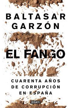 """""""El fango"""", de #BaltasarGarzon. La corrupción es un mal que ha socavado los cimientos de la democracia española, que parece hundirse en el fango de los escándalos."""
