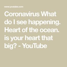 Coronavirus What do I see happening. Heart of the ocean. is your heart that big? - YouTube