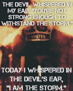 I am the storm.