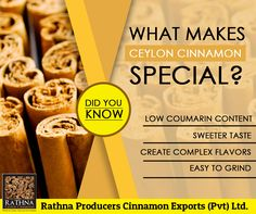 Cinnamon is native to Ceylon and the demand from global is over 90%, which is serviced from Ceylon (Sri Lanka).
