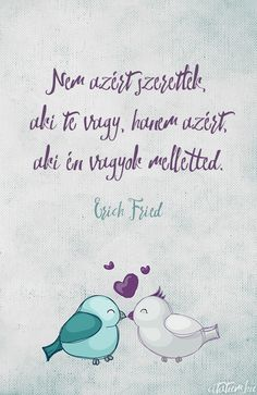 Erich Fried vallomása. Favorite Quotes, Best Quotes, Love Quotes, Erich Fried, Motivational Quotes, Inspirational Quotes, Word 3, Staying Positive, Just Love