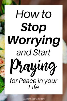 7 Ways to Stop Worrying and to Start Praying with Confidence -