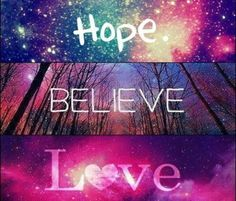 Hope , believe and love should be in your life