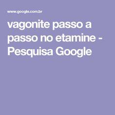 vagonite passo a passo no etamine - Pesquisa Google
